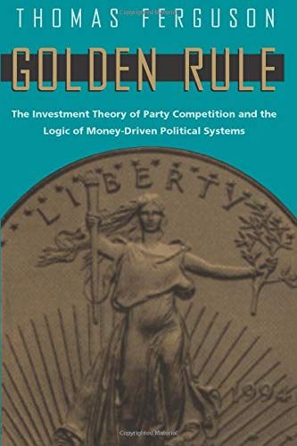 9780226243177: Golden Rule: The Investment Theory of Party Competition and the Logic of Money-Driven Political Systems