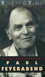 KILLING TIME, THE AUTOBIOGRAPHY OF PAUL FEYERABEND: Feyerabend, Paul