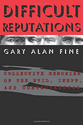 9780226249414: Difficult Reputations: Collective Memories of the Evil, Inept, and Controversial