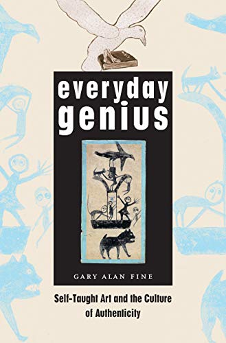 9780226249506: Everyday Genius: Self-Taught Art and the Culture of Authenticity