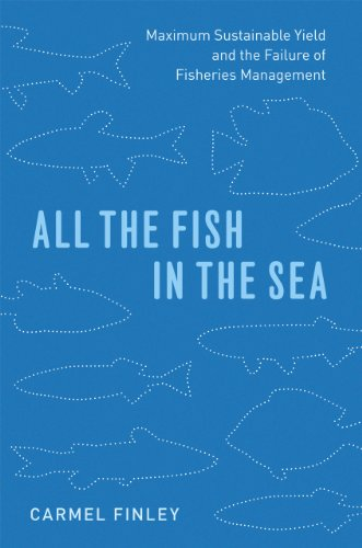 9780226249667: All the Fish in the Sea: Maximum Sustainable Yield and the Failure of Fisheries Management