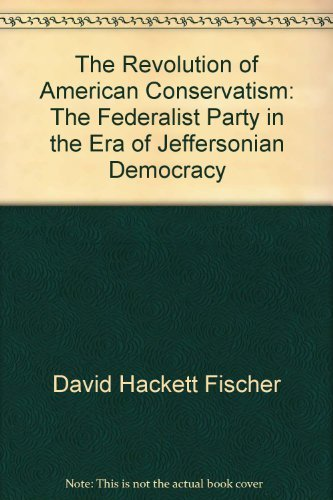 The Revolution of American Conservatism: The Federalist: David Hackett Fischer