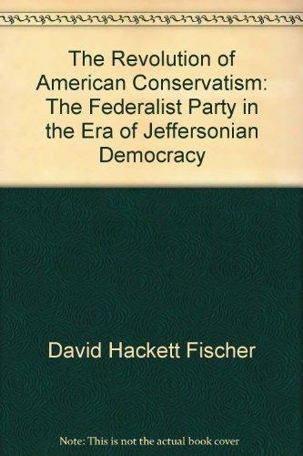 The Revolution of American Conservatism: The Federalist: David Hackett Fischer