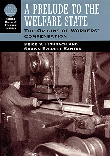 9780226251639: A Prelude to the Welfare State: The Origins of Workers' Compensation (National Bureau of Economic Research Series on Long-Term Factors in Economic Development)