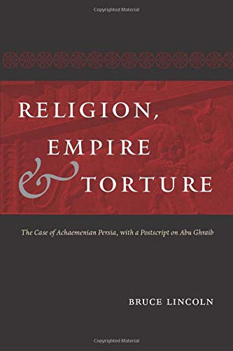 9780226251875: Religion, Empire, and Torture: The Case of Achaemenian Persia, with a Postscript on Abu Ghraib
