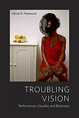9780226253022: Troubling Vision: Performance, Visuality, and Blackness