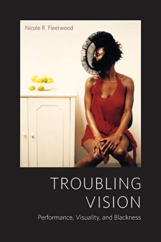 9780226253039: Troubling Vision: Performance, Visuality, and Blackness