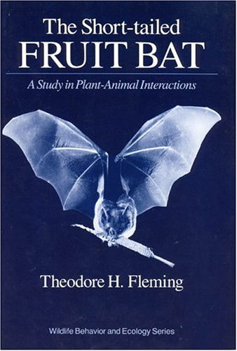 9780226253282: The Short-tailed Fruit Bat: A Study in Plant-Animal Interactions (Wildlife Behaviour & Ecology)