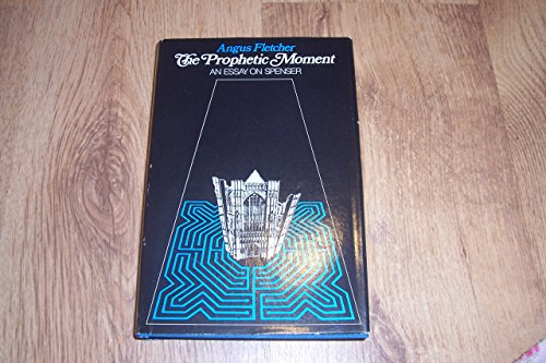 The Prophetic Moment: An Essay on Spenser: Fletcher, Angus John