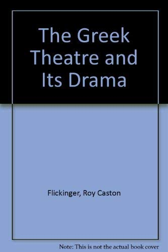 Greek Theater and Its Drama: R. C. Flickinger
