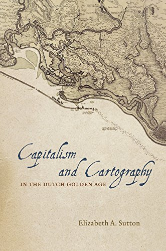 9780226254784: Capitalism and Cartography in the Dutch Golden Age