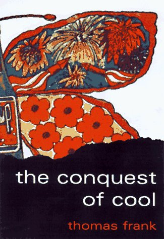 9780226259918: The Conquest of Cool: Business Culture, Counterculture, and the Rise of Hip Consumerism