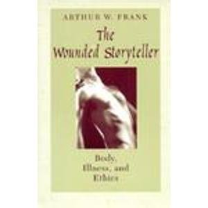 9780226259925: The Wounded Storyteller: Body, Illness and Ethics