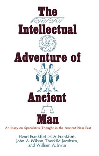 The Intellectual Adventure of Ancient Man. An Essay on Speculative Thought in the Ancient near East.