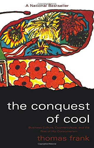 9780226260129: The Conquest of Cool: Business Culture, Counterculture, and the Rise of Hip Consumerism