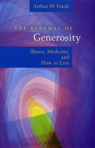 9780226260150: The Renewal of Generosity: Illness, Medicine, and How to Live