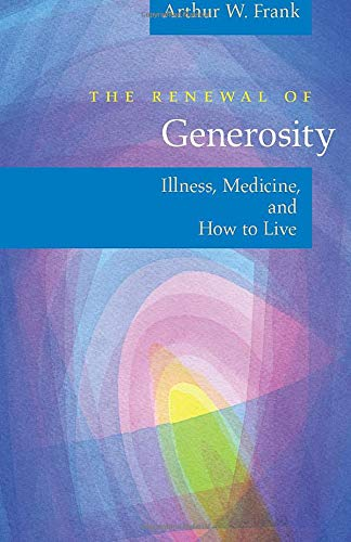 9780226260174: The Renewal of Generosity: Illness, Medicine, And How to Live