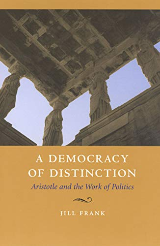 9780226260198: A Democracy of Distinction: Aristotle and the Work of Politics