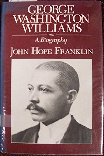 George Washington Williams: A Biography: Franklin, John Hope