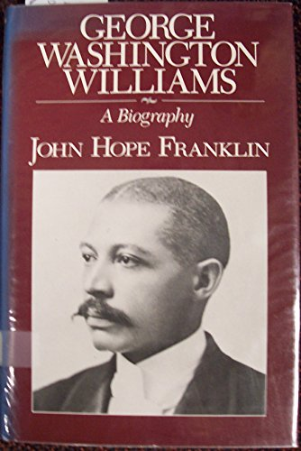 9780226260839: George Washington Williams: A Biography