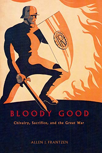 9780226260853: Bloody Good: Chivalry, Sacrifice, and the Great War