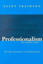 9780226262024: Professionalism, the Third Logic: On the Practice of Knowledge