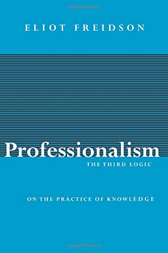9780226262031: Professionalism: The Third Logic: On the Practice of Knowledge