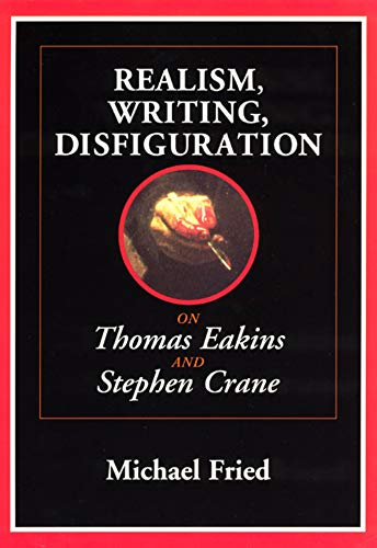 9780226262116: Realism, Writing, Disfiguration: On Thomas Eakins and Stephen Crane