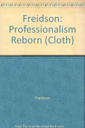 9780226262208: Professionalism Reborn: Theory, Prophecy, and Policy