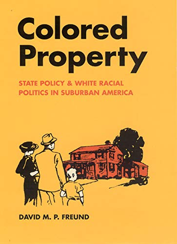 9780226262758: Colored Property: State Policy and White Racial Politics in Suburban America (Historical Studies of Urban America)