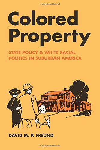 9780226262765: Colored Property: State Policy and White Racial Politics in Suburban America (Historical Studies of Urban America)