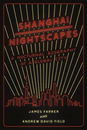 Shanghai Nightscapes: A Nocturnal Biography of a Global City: Farrer, James; Field, Andrew David
