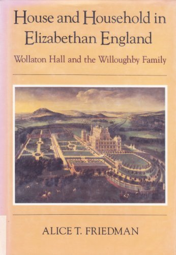 House and Household in Elizabethan England: Wollaton Hall and the Willoughby Family: Alice T. ...