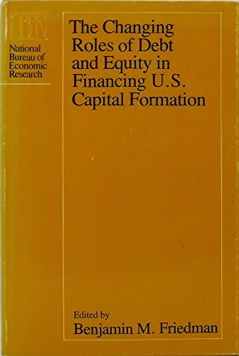 Changing Roles of Debt and Equity in Financing U.S. Capital Formation (A National Bureau of Econo...