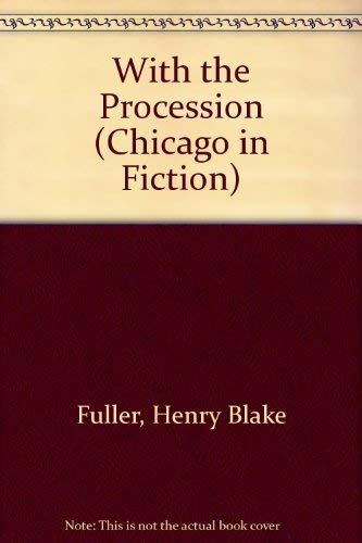 With the Procession (Chicago in Fiction): Fuller, Henry Blake