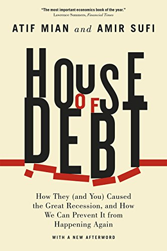 9780226271651: House of Debt: How They (and You) Caused the Great Recession, and How We Can Prevent It from Happening Again