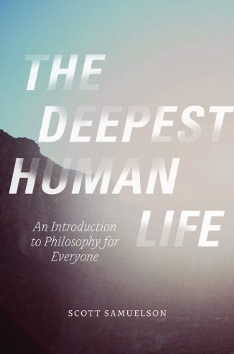 9780226272771: The Deepest Human Life: An Introduction to Philosophy for Everyone