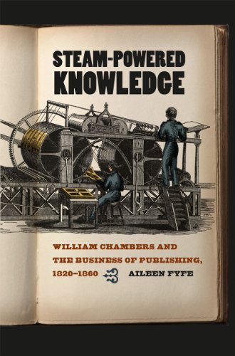 9780226276519: Steam-Powered Knowledge: William Chambers and the Business of Publishing, 1820-1860