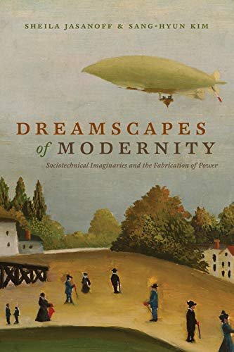 9780226276526: Dreamscapes of Modernity: Sociotechnical Imaginaries and the Fabrication of Power
