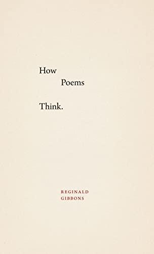 How Poems Think: Reginald Gibbons