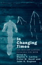 In Changing Times: Gay Men and Lesbians Encounter HIV/AIDS: Peter M. Nardi