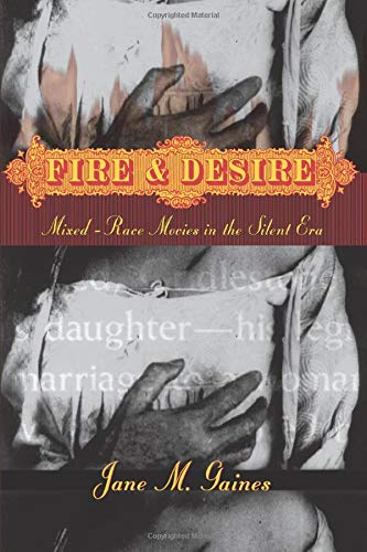 9780226278759: Fire and Desire: Mixed-Race Movies in the Silent Era