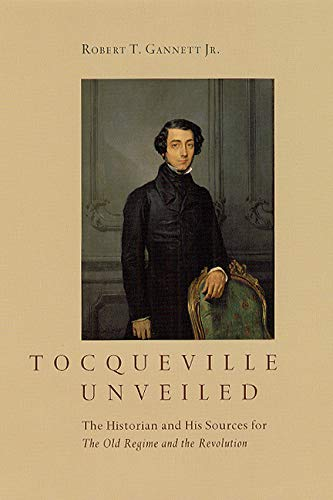 9780226281087: Tocqueville Unveiled: The Historian and His Sources for The Old Regime and the Revolution