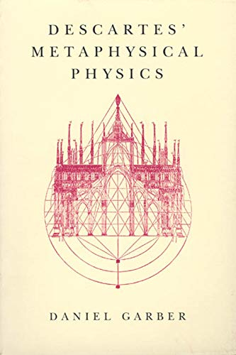 9780226282176: Descartes' Metaphysical Physics (Science and Its Conceptual Foundations series)