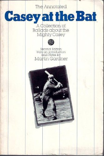 9780226282633: Annotated Casey at the Bat: A Collection of Ballads About the Mighty Casey