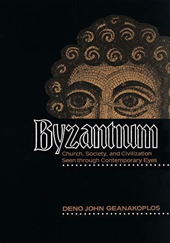 Byzantium: Church, Society, and Civilization Seen through: Geanakoplos, Deno John