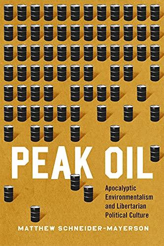 9780226285269: Peak Oil: Apocalyptic Environmentalism and Libertarian Political Culture