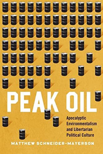 9780226285436: Peak Oil: Apocalyptic Environmentalism and Libertarian Political Culture