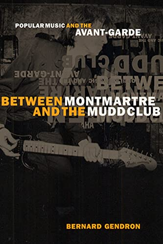 9780226287355: Between Montmartre and the Mudd Club: Popular Music and the Avant-Garde