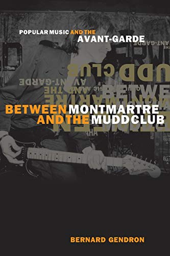 9780226287379: Between Montmartre and the Mudd Club: Popular Music and the Avant-Garde
